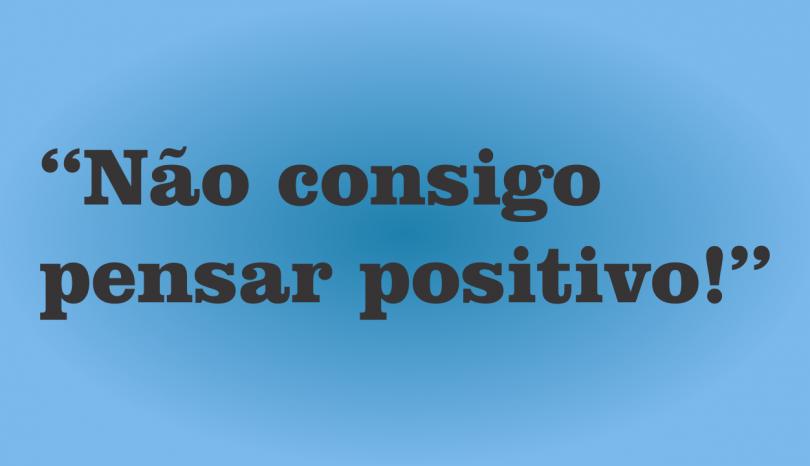 """O que eu não gosto na """"positividade"""""""