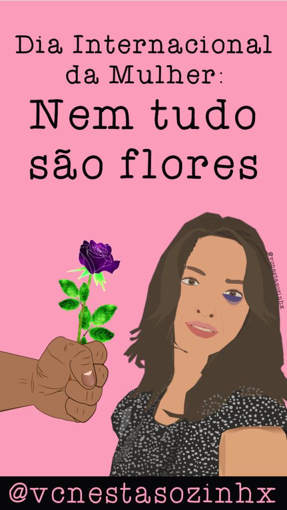 dia da mulher nem tudo são flores