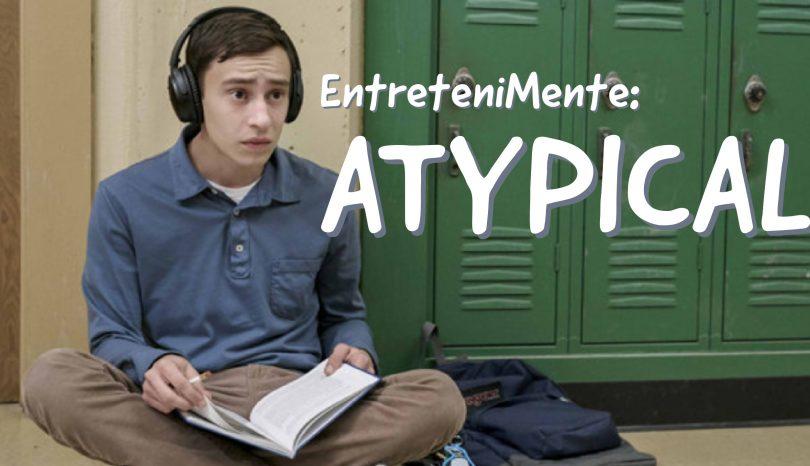 """EntreteniMente: Série """"Atypical"""""""