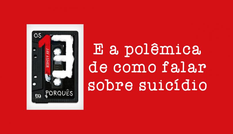 A série 13 Reasons Why e a polêmica sobre como abordar o suicídio