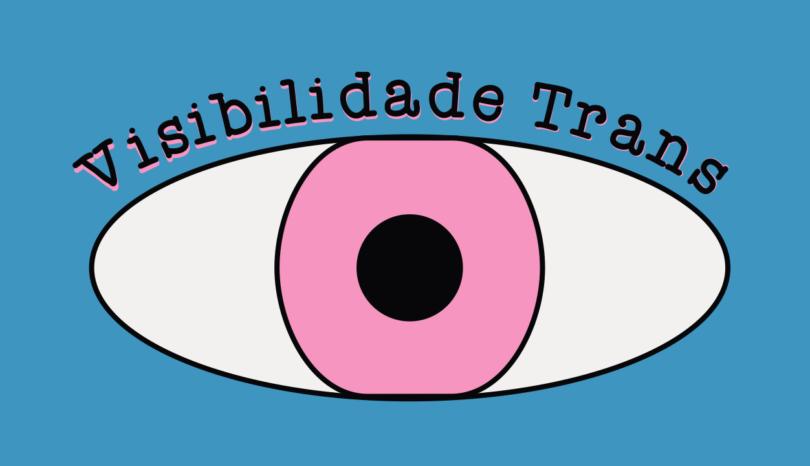 Visibilidade Trans: Por que isso é problema nosso?