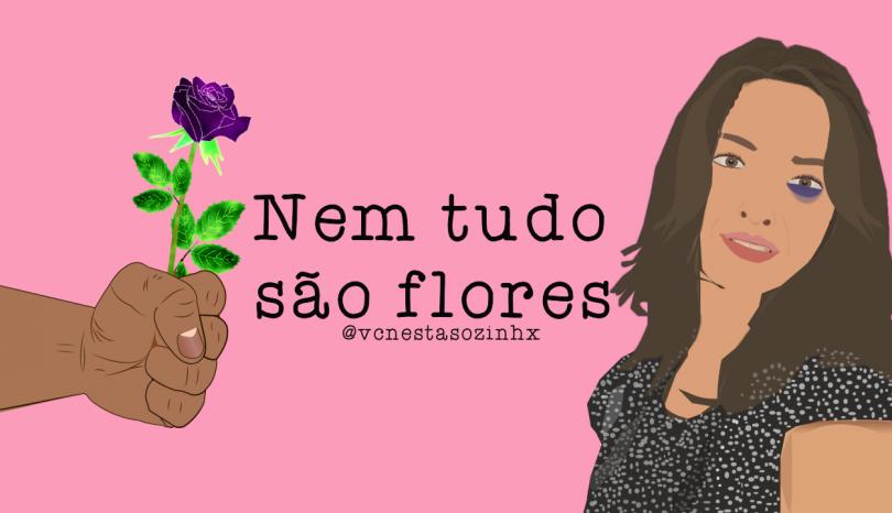 Dia da Mulher: Nem Tudo São Flores